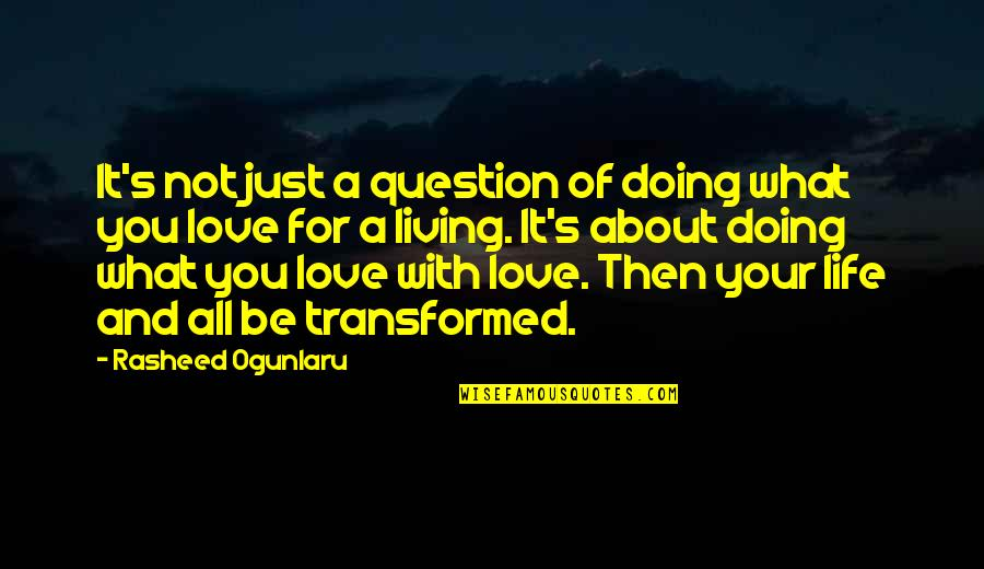 Doing It For Love Quotes By Rasheed Ogunlaru: It's not just a question of doing what
