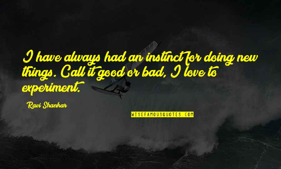 Doing It For Love Quotes By Ravi Shankar: I have always had an instinct for doing