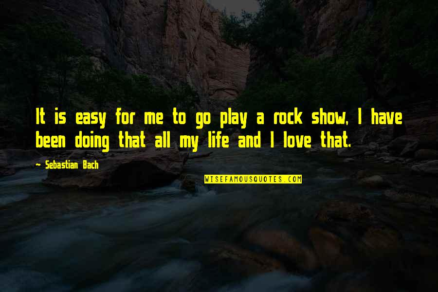 Doing It For Love Quotes By Sebastian Bach: It is easy for me to go play