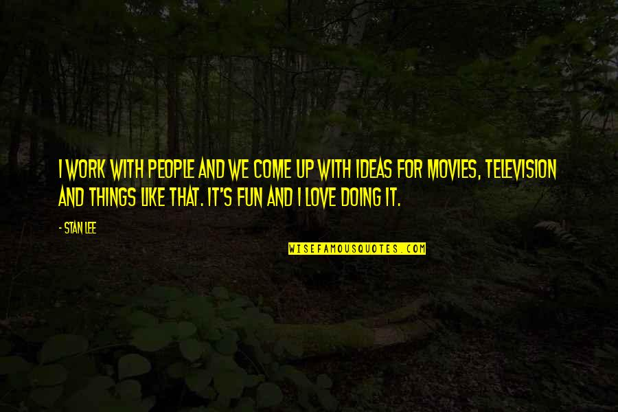 Doing It For Love Quotes By Stan Lee: I work with people and we come up