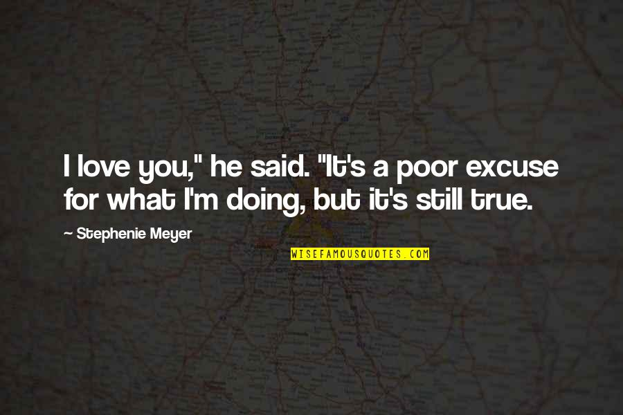 """Doing It For Love Quotes By Stephenie Meyer: I love you,"""" he said. """"It's a poor"""