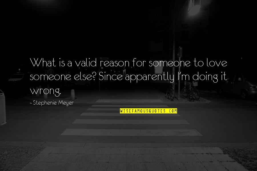 Doing It For Love Quotes By Stephenie Meyer: What is a valid reason for someone to