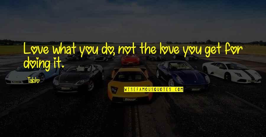 Doing It For Love Quotes By Tablo: Love what you do, not the love you