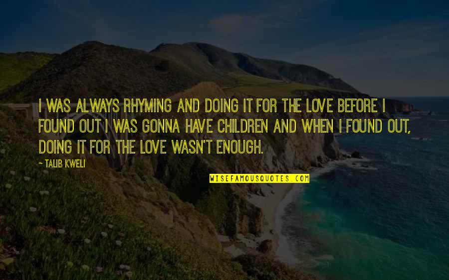 Doing It For Love Quotes By Talib Kweli: I was always rhyming and doing it for