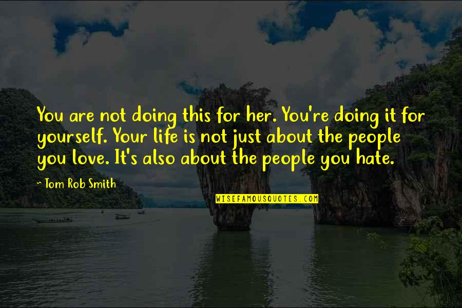 Doing It For Love Quotes By Tom Rob Smith: You are not doing this for her. You're