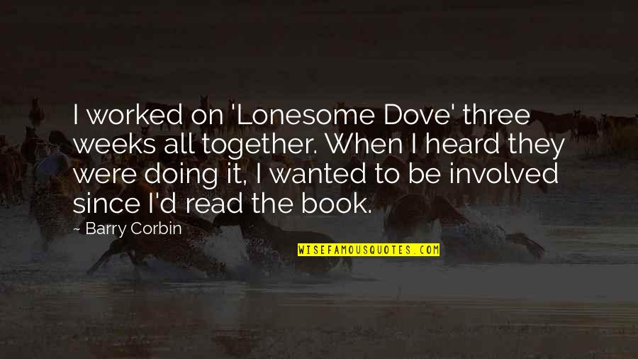 Doing It Together Quotes By Barry Corbin: I worked on 'Lonesome Dove' three weeks all