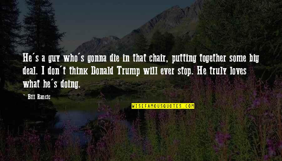 Doing It Together Quotes By Bill Rancic: He's a guy who's gonna die in that