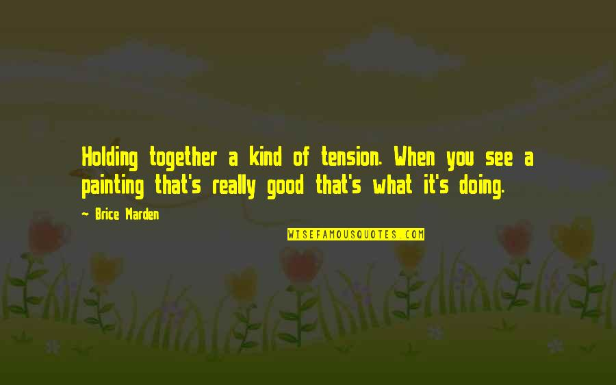 Doing It Together Quotes By Brice Marden: Holding together a kind of tension. When you