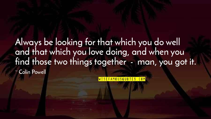 Doing It Together Quotes By Colin Powell: Always be looking for that which you do
