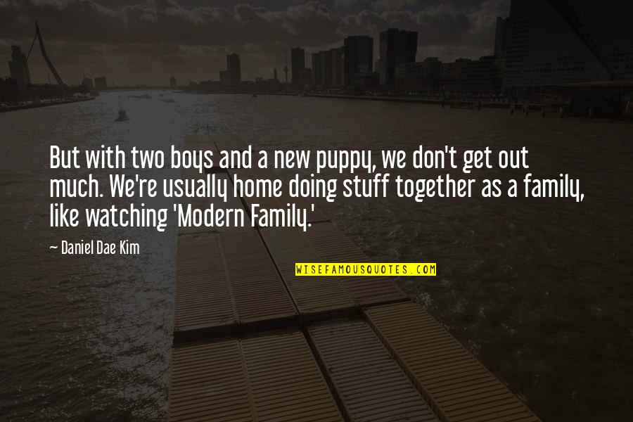 Doing It Together Quotes By Daniel Dae Kim: But with two boys and a new puppy,