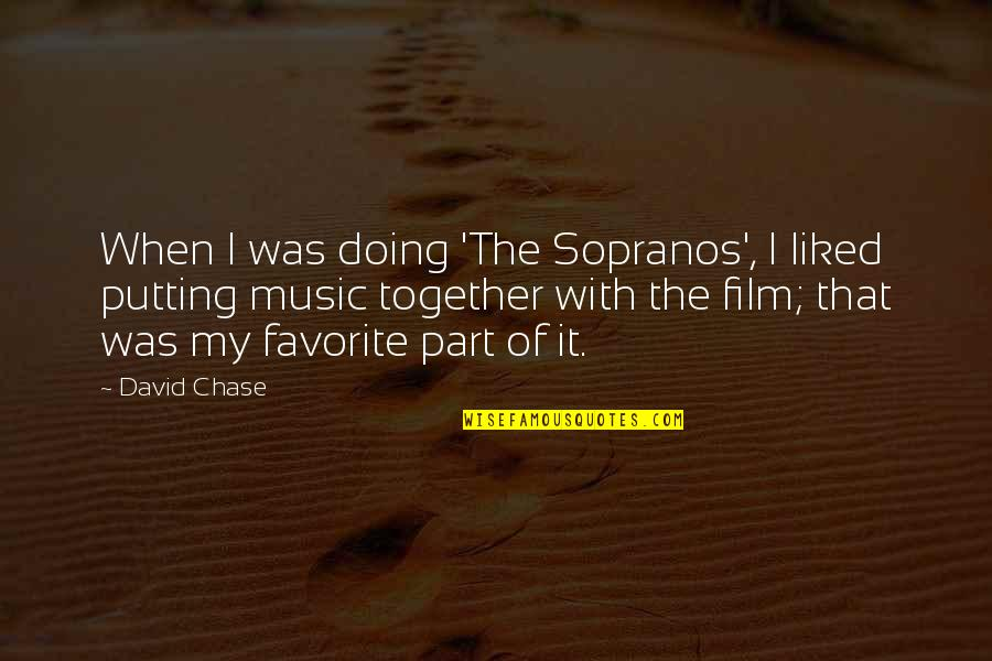 Doing It Together Quotes By David Chase: When I was doing 'The Sopranos', I liked