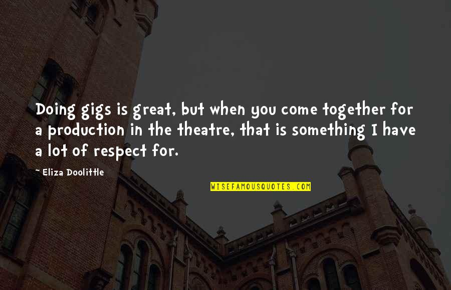 Doing It Together Quotes By Eliza Doolittle: Doing gigs is great, but when you come