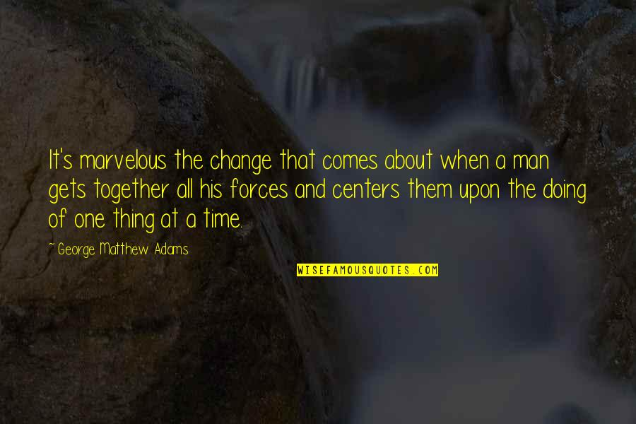 Doing It Together Quotes By George Matthew Adams: It's marvelous the change that comes about when