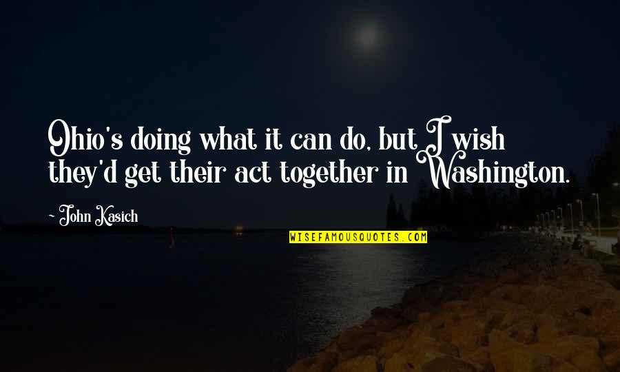 Doing It Together Quotes By John Kasich: Ohio's doing what it can do, but I