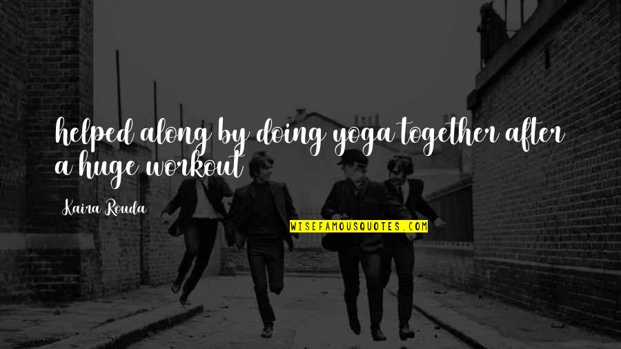 Doing It Together Quotes By Kaira Rouda: helped along by doing yoga together after a