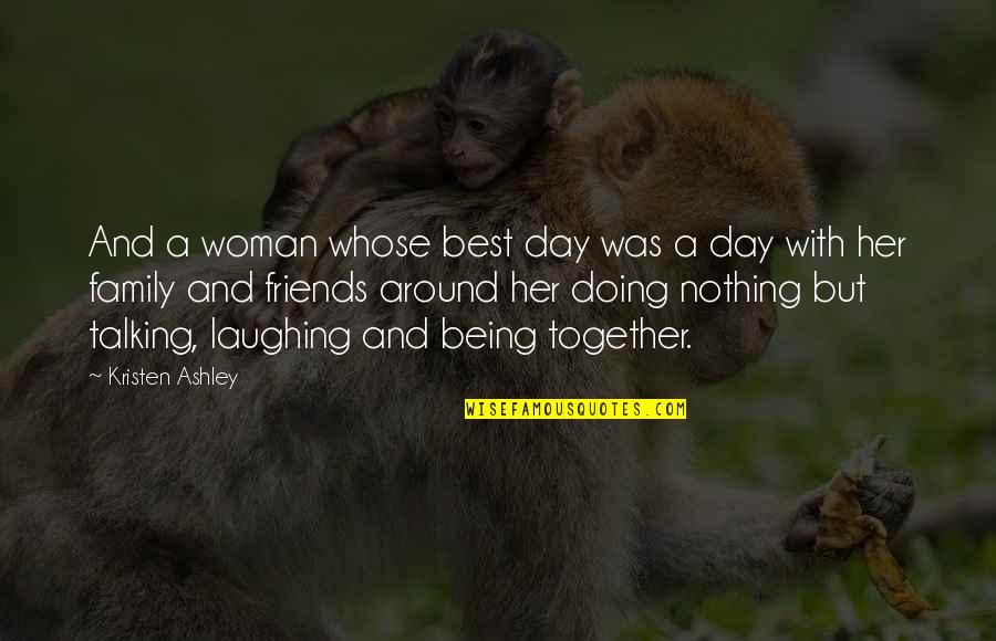 Doing It Together Quotes By Kristen Ashley: And a woman whose best day was a