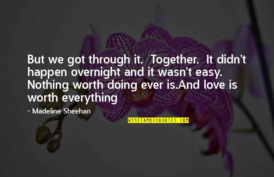 Doing It Together Quotes By Madeline Sheehan: But we got through it. Together. It didn't