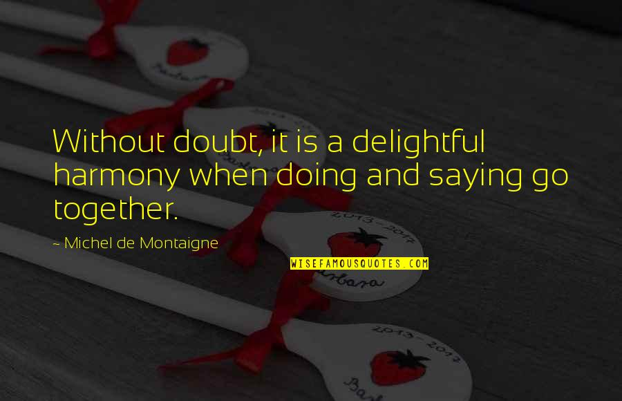 Doing It Together Quotes By Michel De Montaigne: Without doubt, it is a delightful harmony when