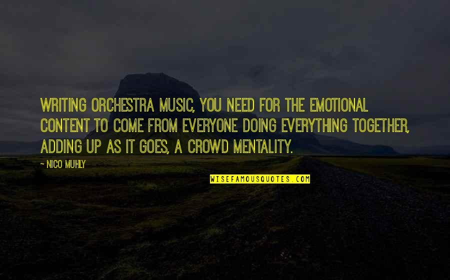 Doing It Together Quotes By Nico Muhly: Writing orchestra music, you need for the emotional