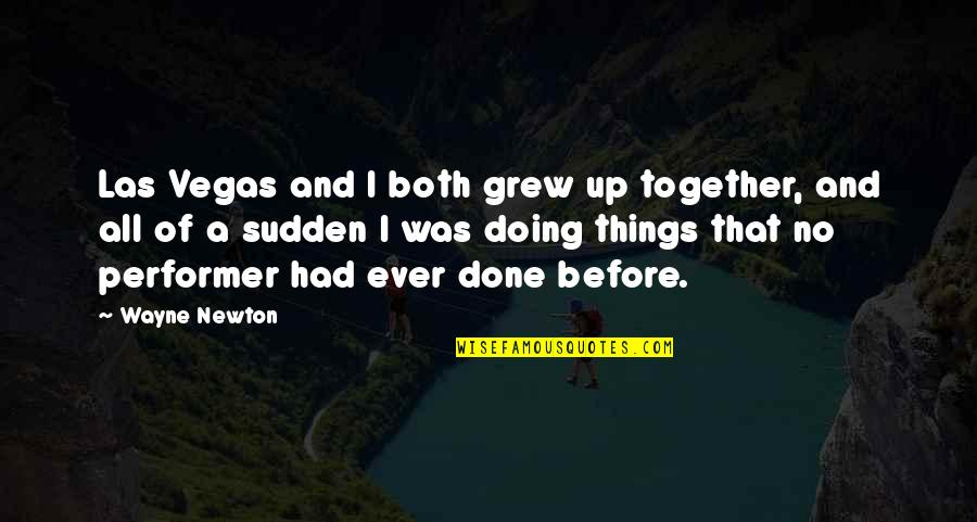 Doing It Together Quotes By Wayne Newton: Las Vegas and I both grew up together,