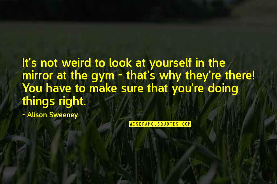 Doing It Yourself Quotes By Alison Sweeney: It's not weird to look at yourself in