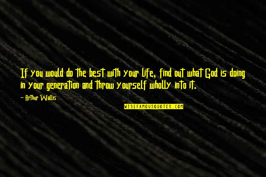 Doing It Yourself Quotes By Arthur Wallis: If you would do the best with your