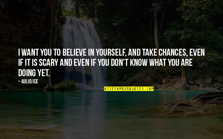 Doing It Yourself Quotes By Auliq Ice: I want you to believe in yourself, and