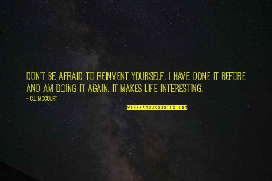 Doing It Yourself Quotes By C.L. McCourt: Don't be afraid to reinvent yourself. I have