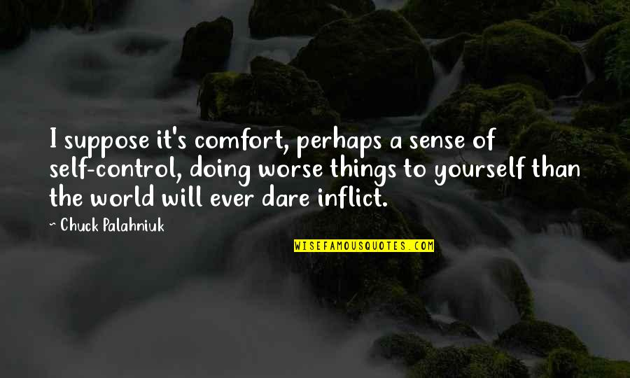 Doing It Yourself Quotes By Chuck Palahniuk: I suppose it's comfort, perhaps a sense of
