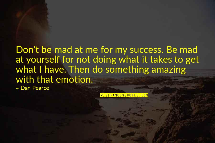 Doing It Yourself Quotes By Dan Pearce: Don't be mad at me for my success.