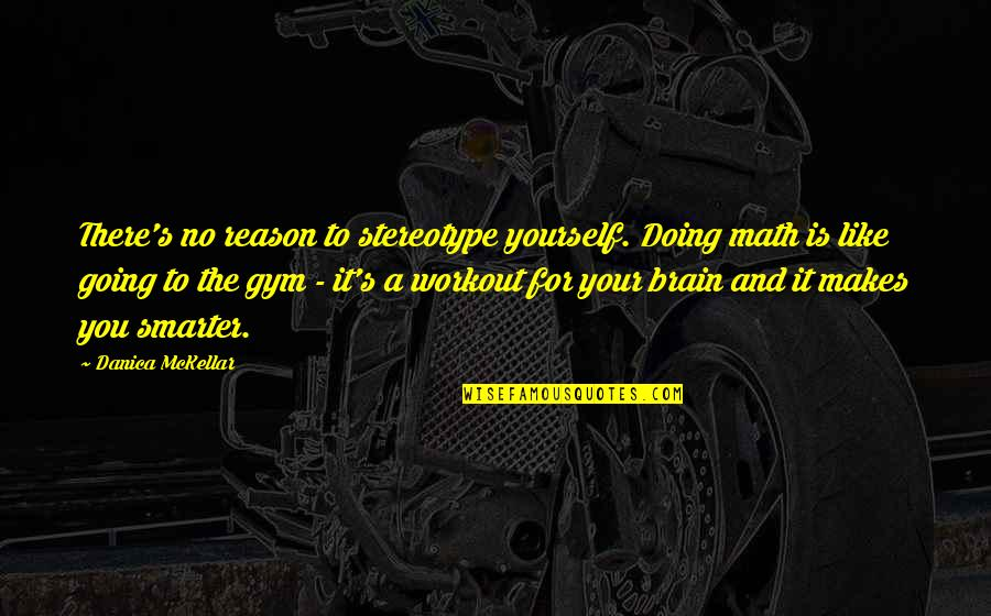 Doing It Yourself Quotes By Danica McKellar: There's no reason to stereotype yourself. Doing math