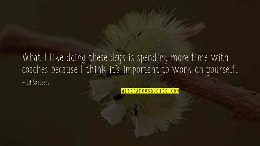 Doing It Yourself Quotes By Ed Speleers: What I like doing these days is spending