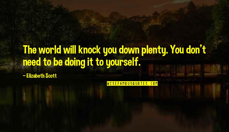 Doing It Yourself Quotes By Elizabeth Scott: The world will knock you down plenty. You