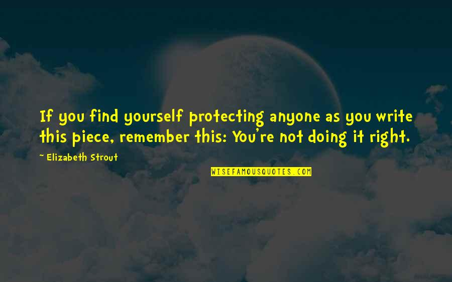 Doing It Yourself Quotes By Elizabeth Strout: If you find yourself protecting anyone as you