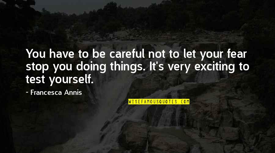 Doing It Yourself Quotes By Francesca Annis: You have to be careful not to let