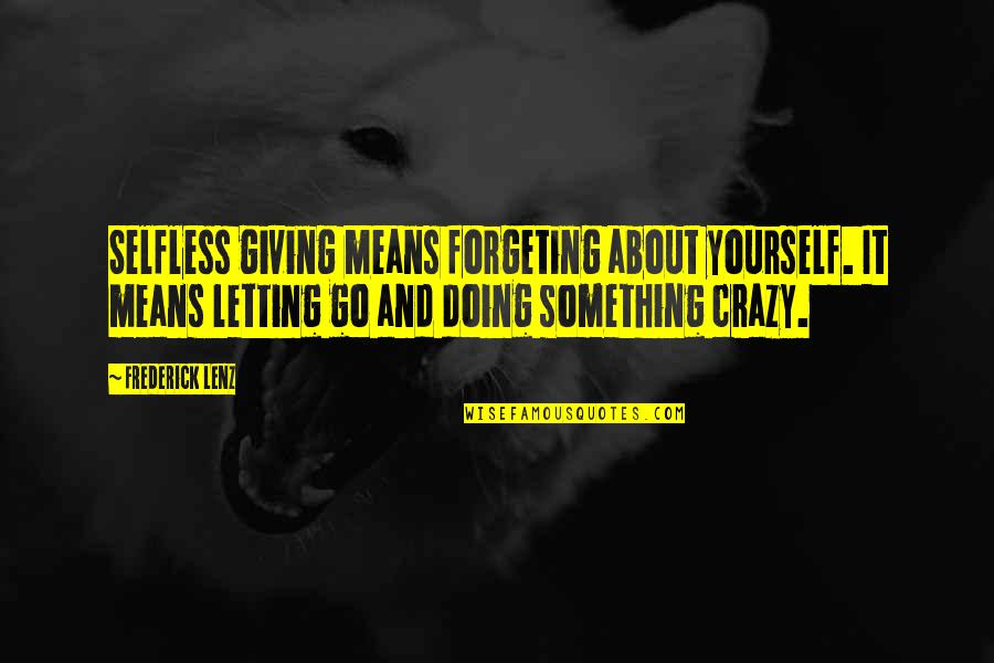 Doing It Yourself Quotes By Frederick Lenz: Selfless giving means forgeting about yourself. It means