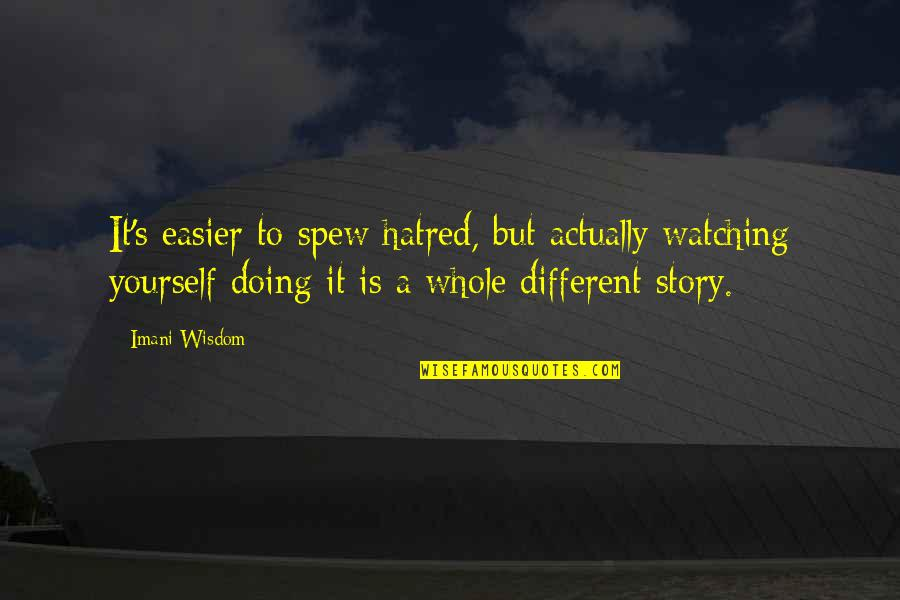 Doing It Yourself Quotes By Imani Wisdom: It's easier to spew hatred, but actually watching