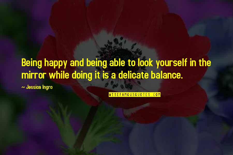 Doing It Yourself Quotes By Jessica Ingro: Being happy and being able to look yourself