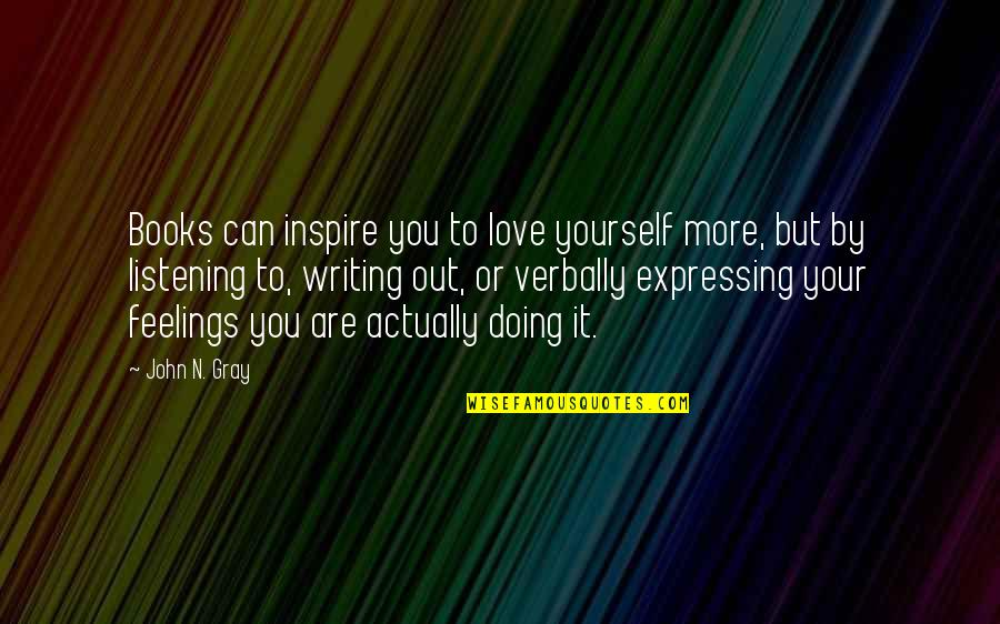 Doing It Yourself Quotes By John N. Gray: Books can inspire you to love yourself more,