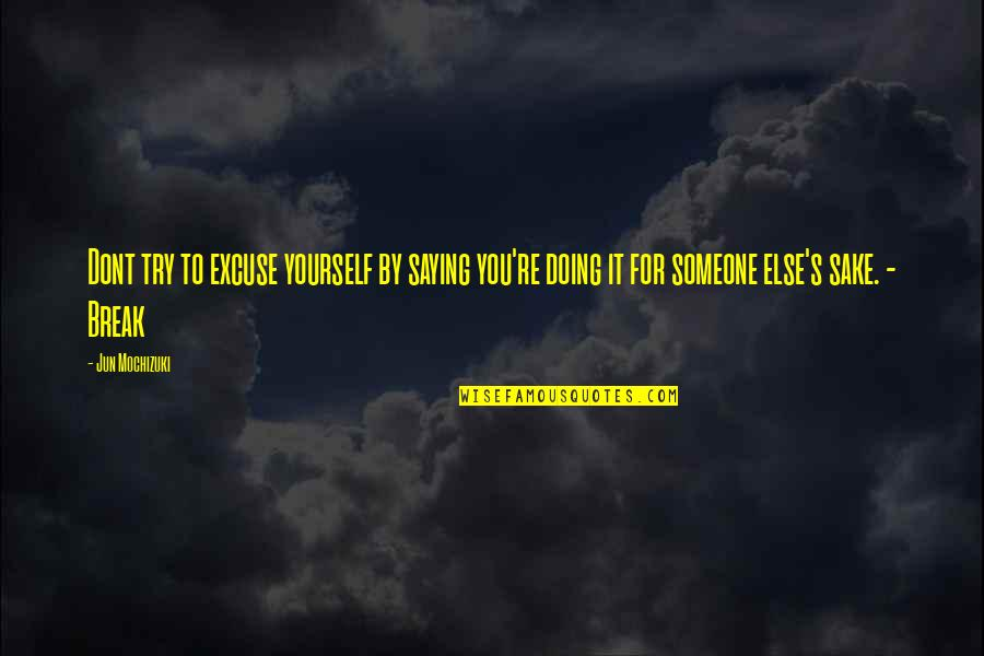 Doing It Yourself Quotes By Jun Mochizuki: Dont try to excuse yourself by saying you're