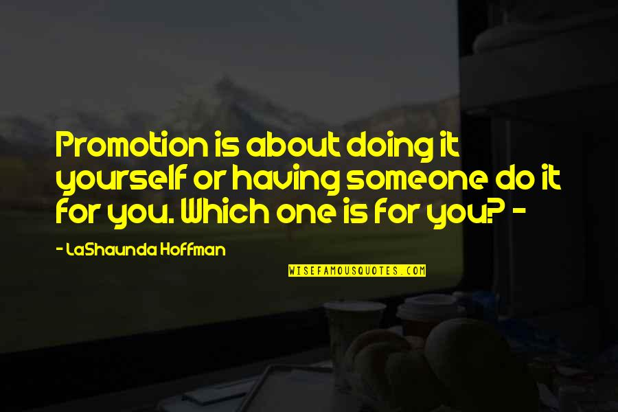Doing It Yourself Quotes By LaShaunda Hoffman: Promotion is about doing it yourself or having