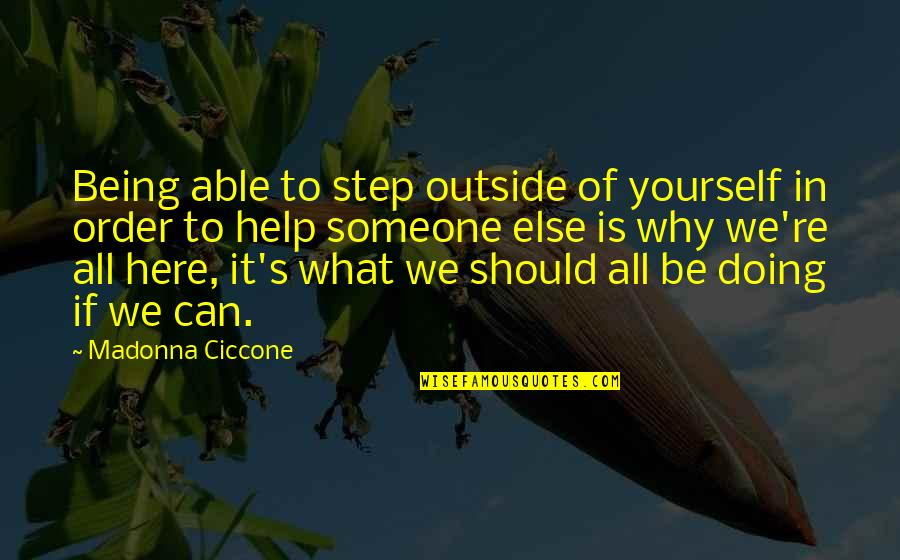 Doing It Yourself Quotes By Madonna Ciccone: Being able to step outside of yourself in