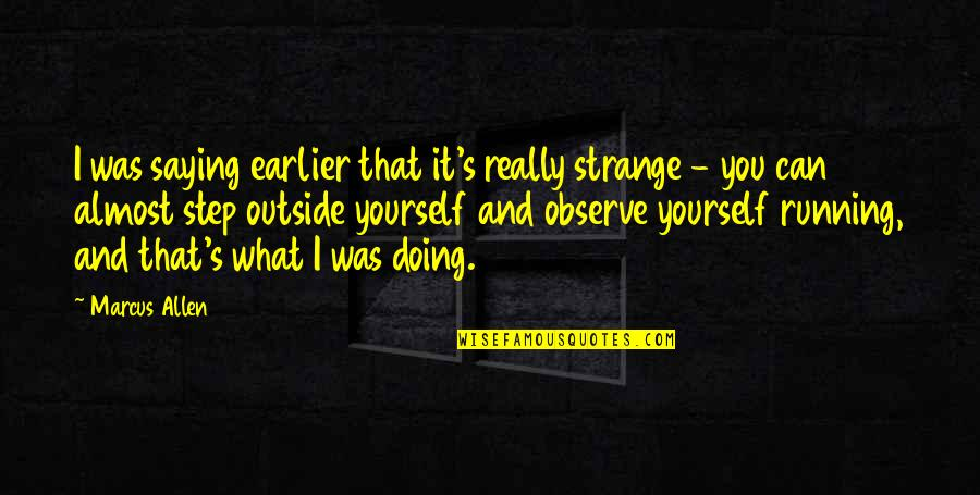 Doing It Yourself Quotes By Marcus Allen: I was saying earlier that it's really strange
