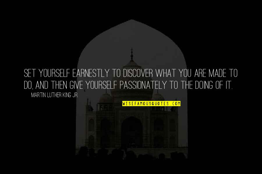 Doing It Yourself Quotes By Martin Luther King Jr.: Set yourself earnestly to discover what you are