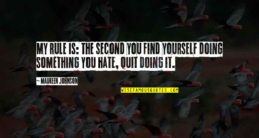 Doing It Yourself Quotes By Maureen Johnson: My rule is: the second you find yourself