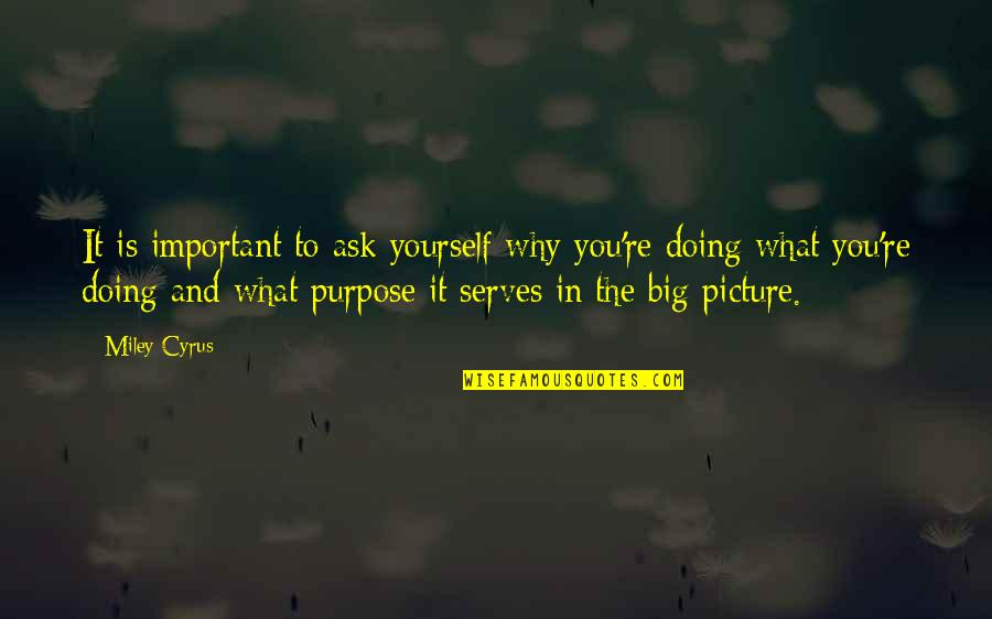 Doing It Yourself Quotes By Miley Cyrus: It is important to ask yourself why you're