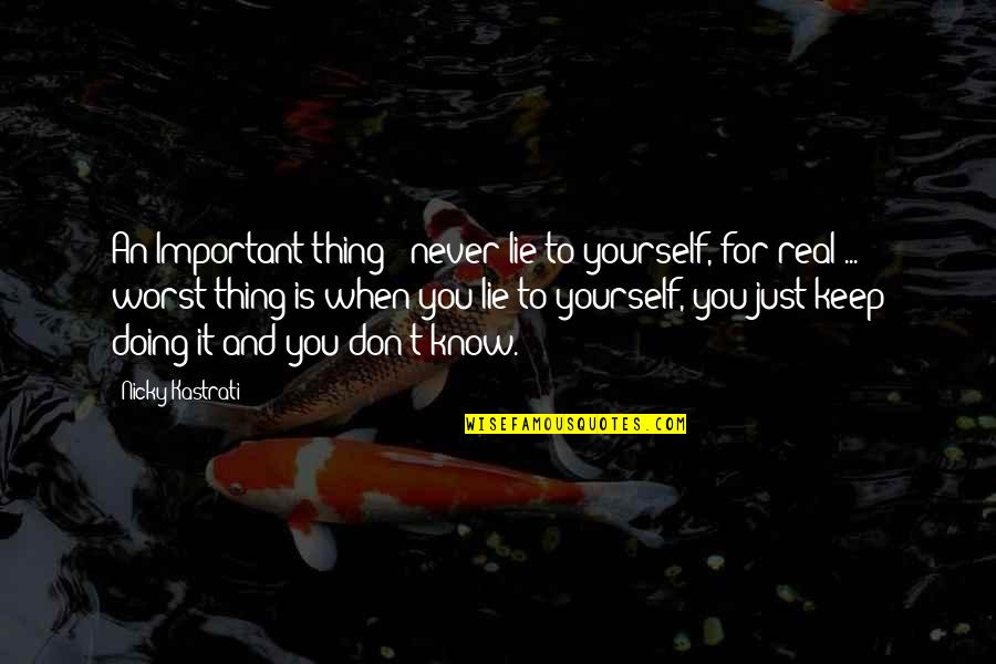 Doing It Yourself Quotes By Nicky Kastrati: An Important thing : never lie to yourself,