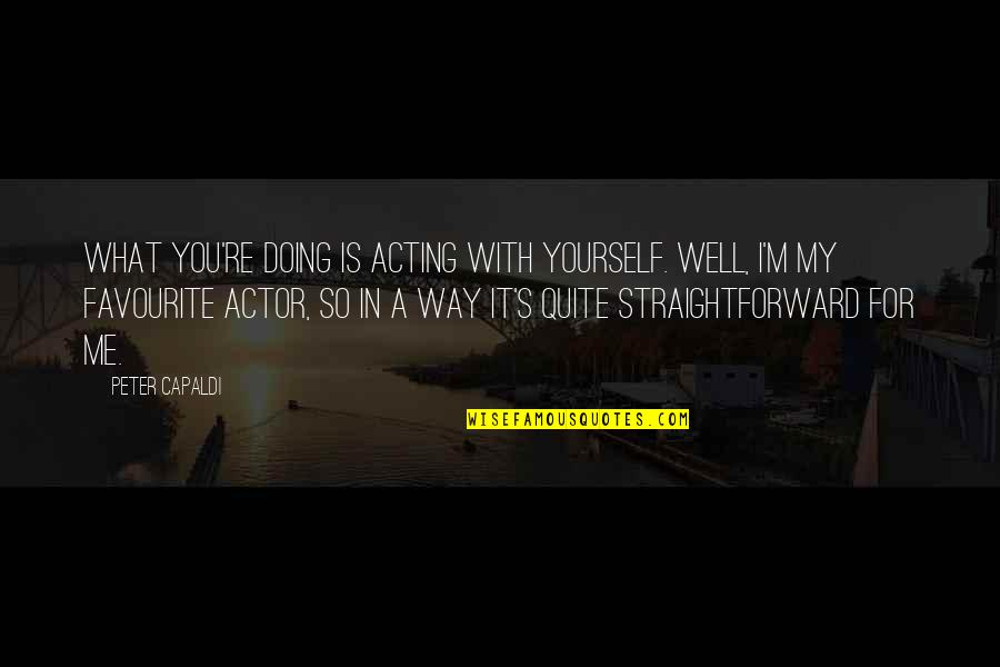 Doing It Yourself Quotes By Peter Capaldi: What you're doing is acting with yourself. Well,
