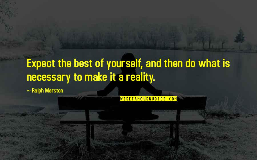 Doing It Yourself Quotes By Ralph Marston: Expect the best of yourself, and then do