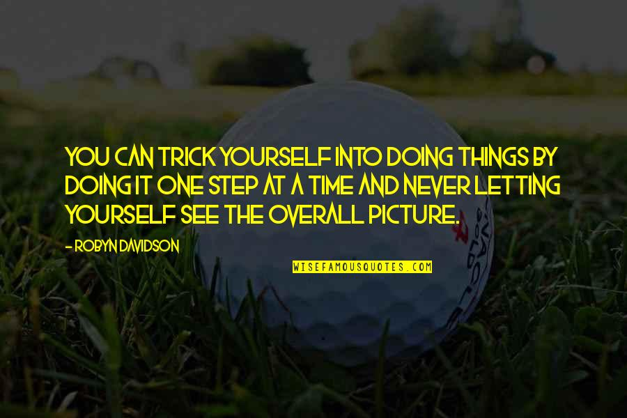 Doing It Yourself Quotes By Robyn Davidson: You can trick yourself into doing things by